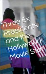 Three Ex Presidents and the Hollywood Movie Star - John Buchanan