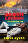 Death by Leisure: A Cautionary Tale - Chris Ayres