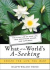 What All the World's A-Seeking: The Vital Law of True Life, True Greatness, Power, and Happiness - Ralph Waldo Trine, Mina Parker