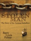 Stolen Man: The Story of the Amistad Rebellion - Barry Louis Polisar