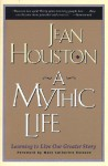 A Mythic Life: Learning to Live our Greater Story - Jean Houston