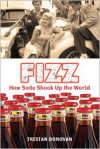Fizz: How Soda Shook Up the World - Tristan Donovan