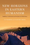 New Horizons in Eastern Humanism: Buddhism, Confucianism and the Quest for Global Peace - Tu Weiming, Daisaku Ikeda