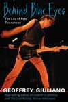 Behind Blue Eyes: The Life of Pete Townshend - Geoffrey Giuliano, Geoffrey Guiliano, Guiliano Geoffrey