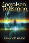 Forsaken Talisman - Ashleigh Raine