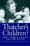 Thatcher's Children?: Politics, Childhood and Society in the 1980s and 1990s - Jane Pilcher
