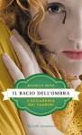 Il bacio dell'ombra (L'Accademia dei Vampiri #3 ) - Richelle Mead, M. C. Scotto di Santillo