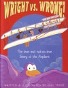 Wright Vs. Wrong: The True & Not So True Story of the Airplane - Gigi Little