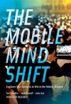 The Mobile Mind Shift: Engineer Your Business To Win in the Mobile Moment - Ted Schadler, Josh Bernoff, Julie Ask