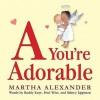 A You're Adorable [Board book] - Martha Alexander