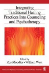 Integrating Traditional Healing Practices Into Counseling and Psychotherapy (Multicultural Aspects of Counseling And Psychotherapy) - Roy Moodley
