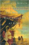 The Woman Who Laughed at God: The Untold History of the Jewish People - Jonathan Kirsch