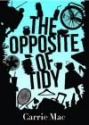 The Opposite of Tidy - Carrie Mac