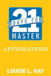 21 Days to Master Affirmations - Louise L. Hay