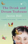 The Drink And Dream Teahouse - Justin Hill