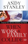 When Work and Family Collide: Keeping Your Job from Cheating Your Family - Andy Stanley
