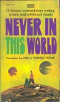 Never In This World - Idella Purnell Stone, Reginald Bretnor, Isaac Asimov, Rick Raphael, Henry Kuttner, Ward Moore, Poul Anderson, Félix Martí-Ibáñez, Murray Leinster, Will Stanton, Randall Garrett, J.F. Bone