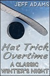 Hat Trick Overtime: A Classic Winter's Night - Jeff Adams