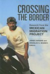 Crossing the Border: Research from the Mexican Migration Project - Jorge Durand