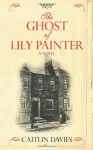 The Ghost of Lily Painter - Caitlin Davies