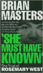 She Must Have Known: The Trial of Rosemary West - Brian Masters