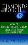 Diamonds in the Rough: Men of Extraordinary Value, Hidden Deep Beneath the Matrix of Sin - Dingani Beza