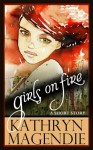 Girls On Fire - Kathryn Magendie