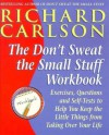 Don't Sweat the Small Stuff: Workbook - Richard Carlson