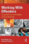 Working with Offenders: A Guide to Concepts and Practice - Rob White, Hannah Graham