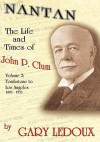 Nantan: The Life and Times of John P. Clum Vol. 2: Tombstone to Los Angeles November 1882 - May 1932 - Gary Ledoux