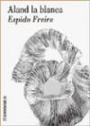 Aland La Blanca (Spanish Edition) - Espido Freire