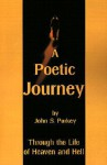 A Poetic Journey: Through the Life of Heaven and Hell - John Purkey