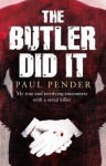 The Butler Did It: My True and Terrifying Encounters with a Serial Killer - Paul Pender