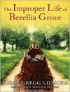 The Improper Life of Bezellia Grove - Susan Gregg Gilmore, Tavia Gilbert