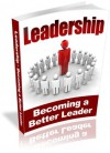 Leadership : Becoming a Better Leader - Complete Guide On How To Lead & Influence People - David Phillips
