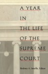A Year in the Life of the Supreme Court (Constitutional Conflicts) - Aaron Epstein, Kay Kindred, Tony Mauro, David Savage, Stephen Wermiel, Rodney A. Smolla, Paul Barrett, Lyle Denniston