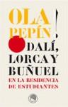 Ola Pepín!: Dalí, Lorca y Buñuel en la Residencia de Estudiantes - Christopher Maurer, Agustín Sánchez Vidal, Román Gubern, Juan José Lahuerta, Andres Soria Olmedo, Ricard Mas Peinado, C. Brian Morris