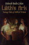 Lilith's Ark: Teenage Tales of Biblical Women - Deborah Bodin Cohen