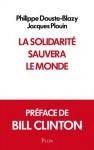 La solidarité sauvera le monde (French Edition) - Bill Clinton, Jacques Plouin, Philippe Douste-Blazy