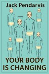 Your Body Is Changing - Jack Pendarvis