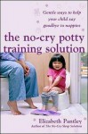 The No-Cry Potty Training Solution: Gentle Ways to Help Your Child Say Good-Bye to Nappies - Elizabeth Pantley