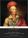 Life of Black Hawk, or Ma-Ka-Tai-Me-She-Kia-Kiak: Dictated by Himself - Black Hawk