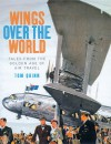 Wings Over the World: Tales from the Golden Age of Air Travel - Tom Quinn