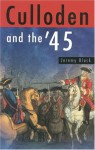 Culloden and the '45 - Jeremy Black