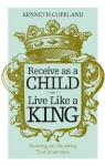 Receive As A Child, Live Like a King - Kenneth Copeland