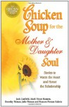 Chicken Soup for the Mother and Daughter Soul: Stories to Warm the Heart and Honor The Relationship (Chicken Soup for the Soul) - Jack Canfield, Mark Victor Hansen, Dorothy Firman, Julie Firman, Frances Firman Salorio