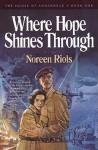 Where Hope Shines Through - Noreen Riols