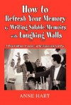How to Refresh Your Memory by Writing Salable Memoirs with Laughing Walls: A Pop-Culture Course in Reminiscing for Pay - Anne Hart