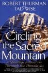 Circling the Sacred Mountain: A Spiritual Adventure Through the Himalayas - Robert A.F. Thurman