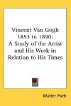 Vincent Van Gogh, 1853 1890; A Study Of The Artist And His Work In Relation To His Times - Walter Pach
